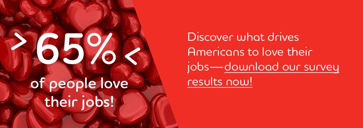 Discover what drives Americans to love their jobs—download our survey results now!